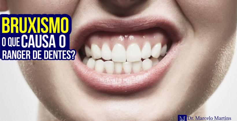 Bruxismo o que causa o ranger de dentes?